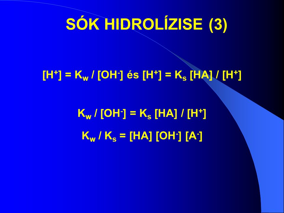 [H+] = Kw / [OH-] és [H+] = Ks [HA] / [H+] Kw / [OH-] = Ks [HA] / [H+]